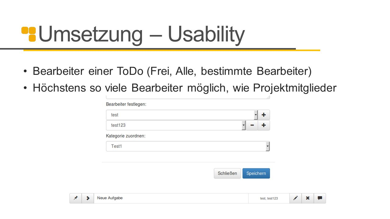 Umsetzung – Usability Bearbeiter einer ToDo (Frei, Alle, bestimmte Bearbeiter) Höchstens so viele Bearbeiter möglich, wie Projektmitglieder.
