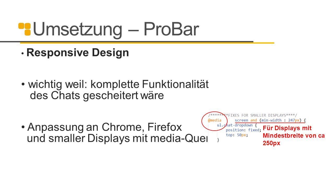 Umsetzung – ProBar Responsive Design. wichtig weil: komplette Funktionalität des Chats gescheitert wäre.