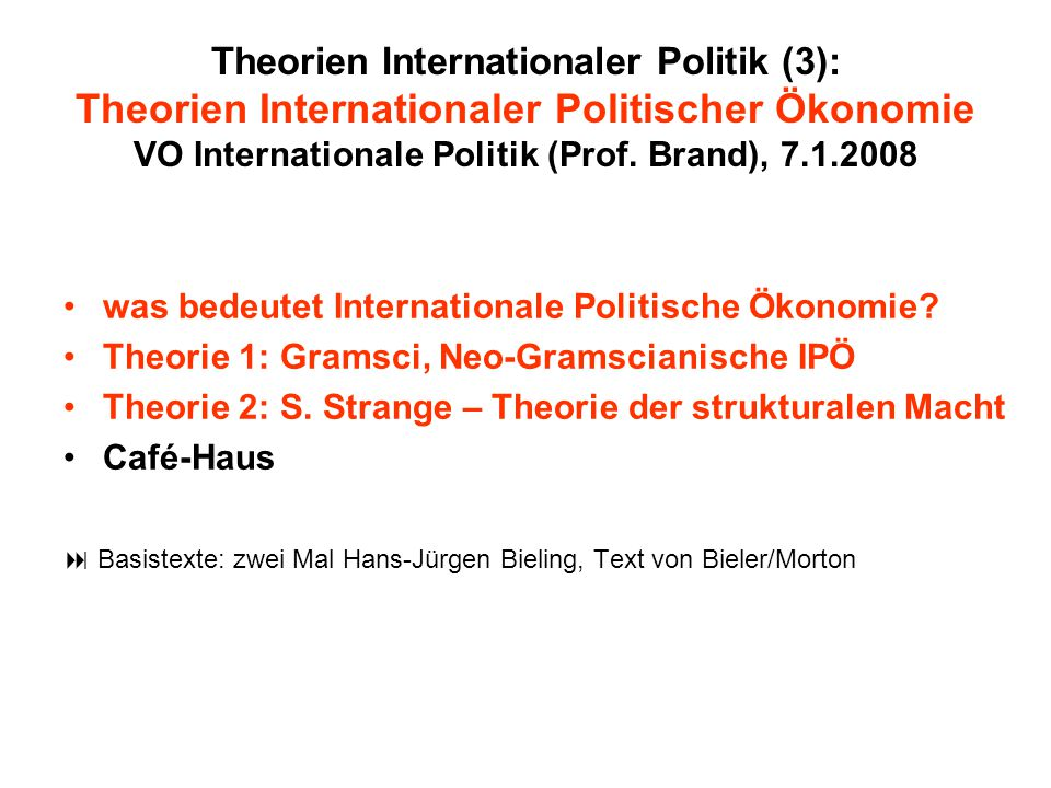 Theorien Internationaler Politik (3): Theorien Internationaler Politischer Ökonomie VO Internationale Politik (Prof. Brand), 7.1.2008