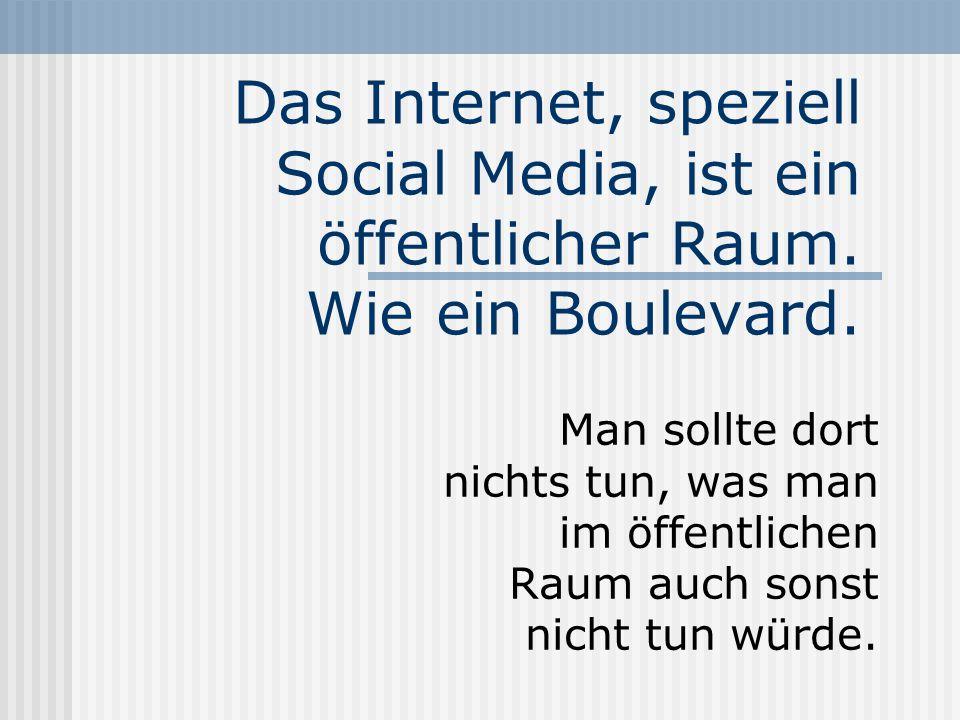 Das Internet, speziell Social Media, ist ein öffentlicher Raum