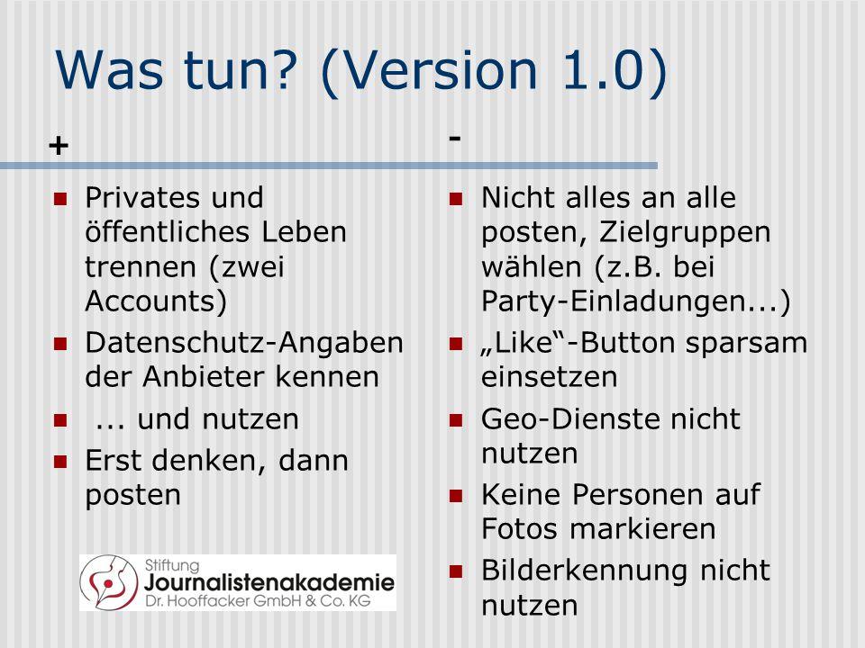 Was tun (Version 1.0) - + Privates und öffentliches Leben trennen (zwei Accounts) Datenschutz-Angaben der Anbieter kennen.