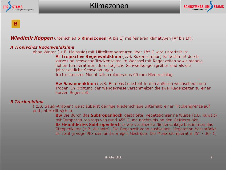 B Wladimir Köppen unterschied 5 Klimazonen (A bis E) mit feineren Klimatypen (Af bis Ef): A Tropisches Regenwaldklima.