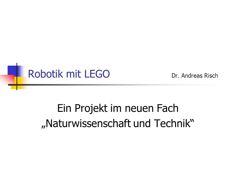 Robotik mit LEGO Dr. Andreas Risch