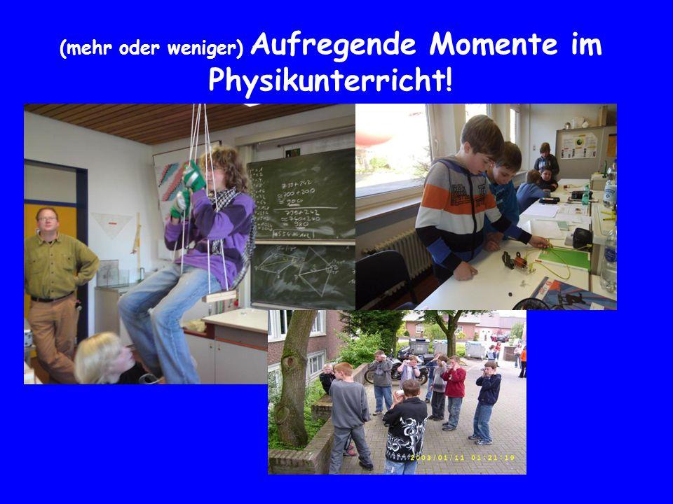 (mehr oder weniger) Aufregende Momente im Physikunterricht!