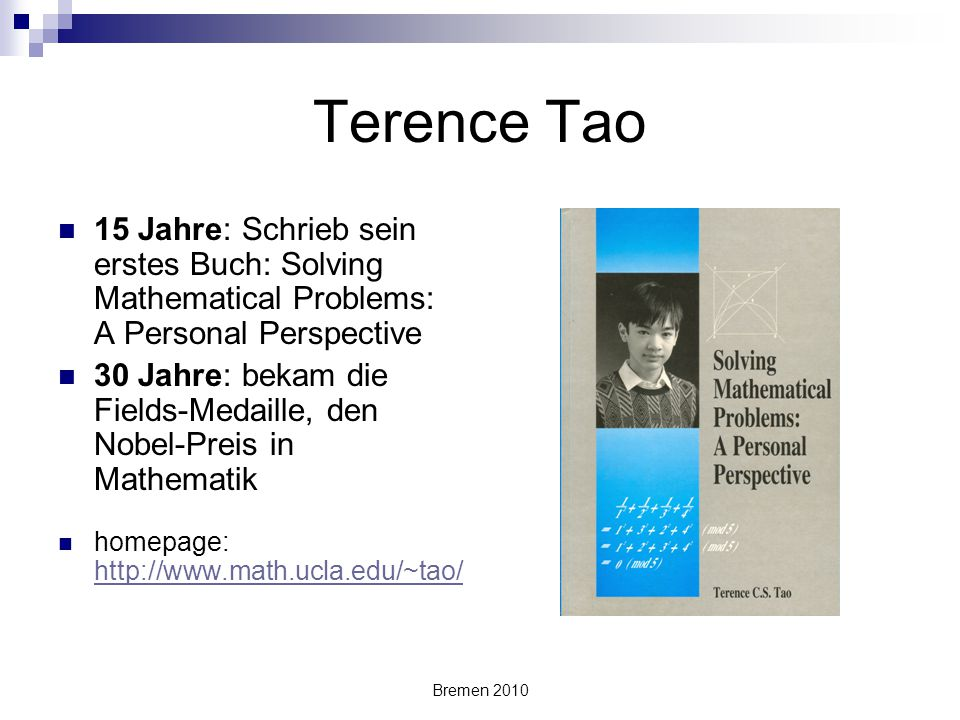 Terence Tao 15 Jahre: Schrieb sein erstes Buch: Solving Mathematical Problems: A Personal Perspective.