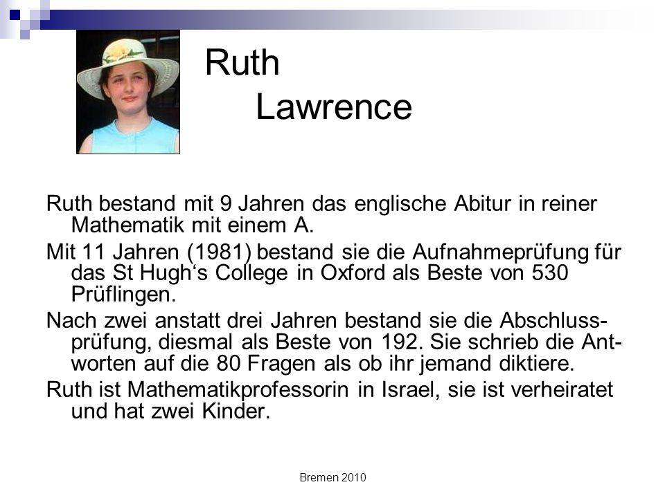 Ruth Lawrence Ruth bestand mit 9 Jahren das englische Abitur in reiner Mathematik mit einem A.