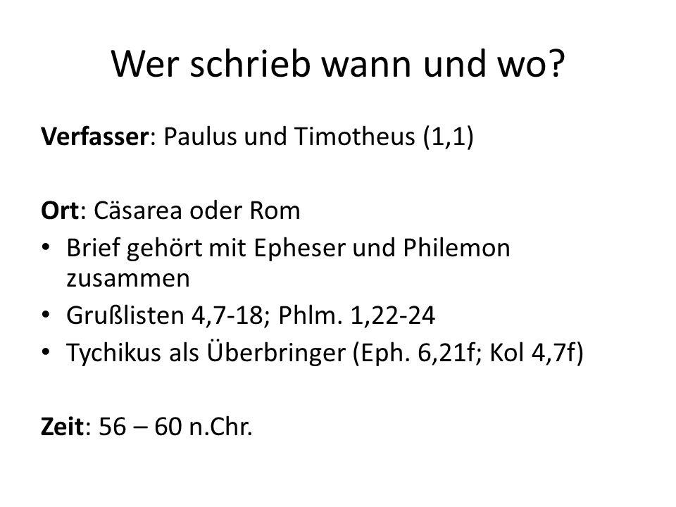 Wer schrieb wann und wo Verfasser: Paulus und Timotheus (1,1)