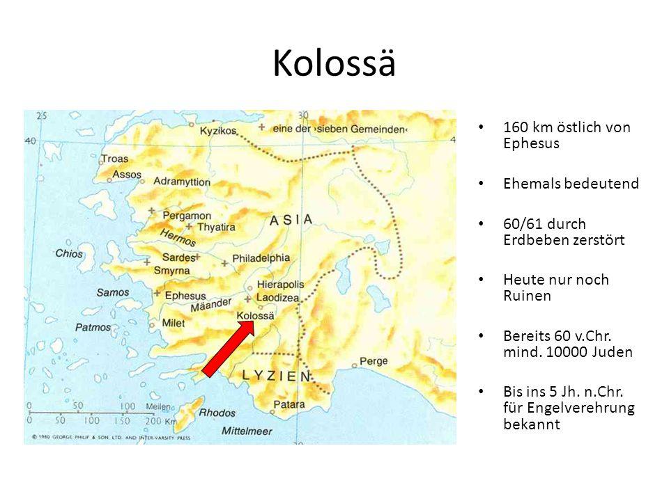 Kolossä 160 km östlich von Ephesus Ehemals bedeutend