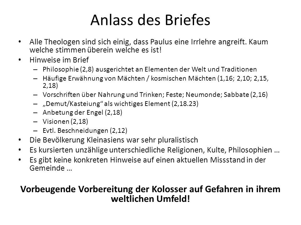 Anlass des Briefes Alle Theologen sind sich einig, dass Paulus eine Irrlehre angreift. Kaum welche stimmen überein welche es ist!