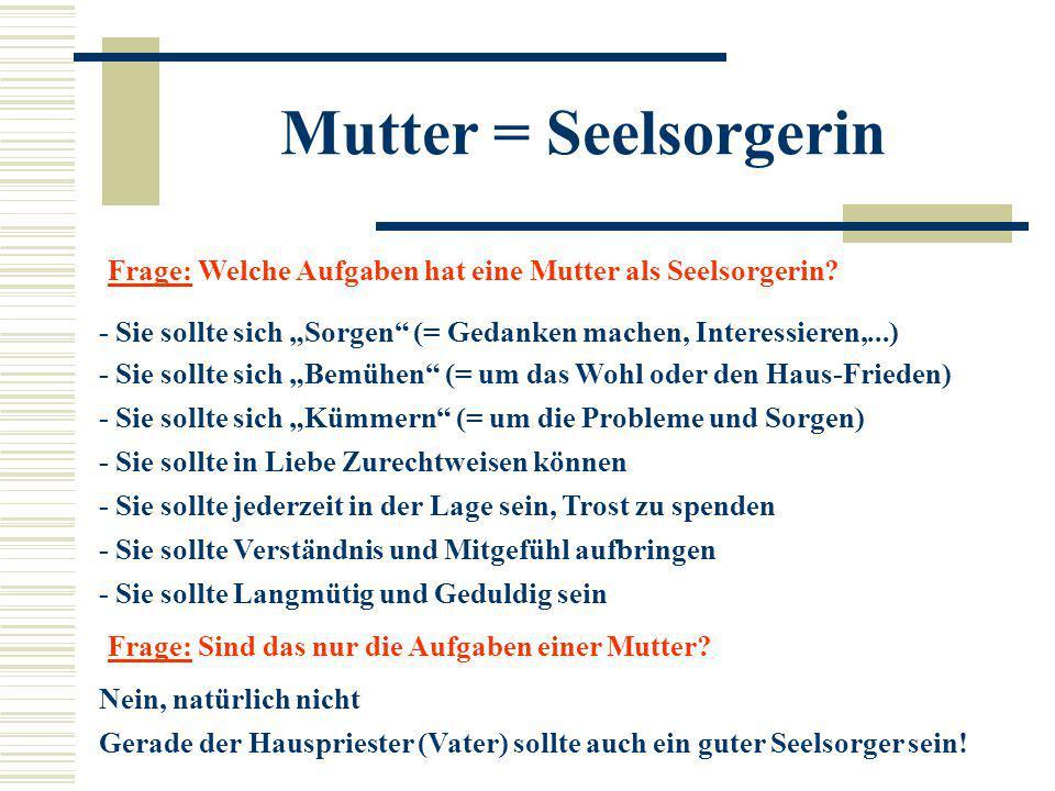 """Mutter = Seelsorgerin Frage: Welche Aufgaben hat eine Mutter als Seelsorgerin - Sie sollte sich """"Sorgen (= Gedanken machen, Interessieren,...)"""