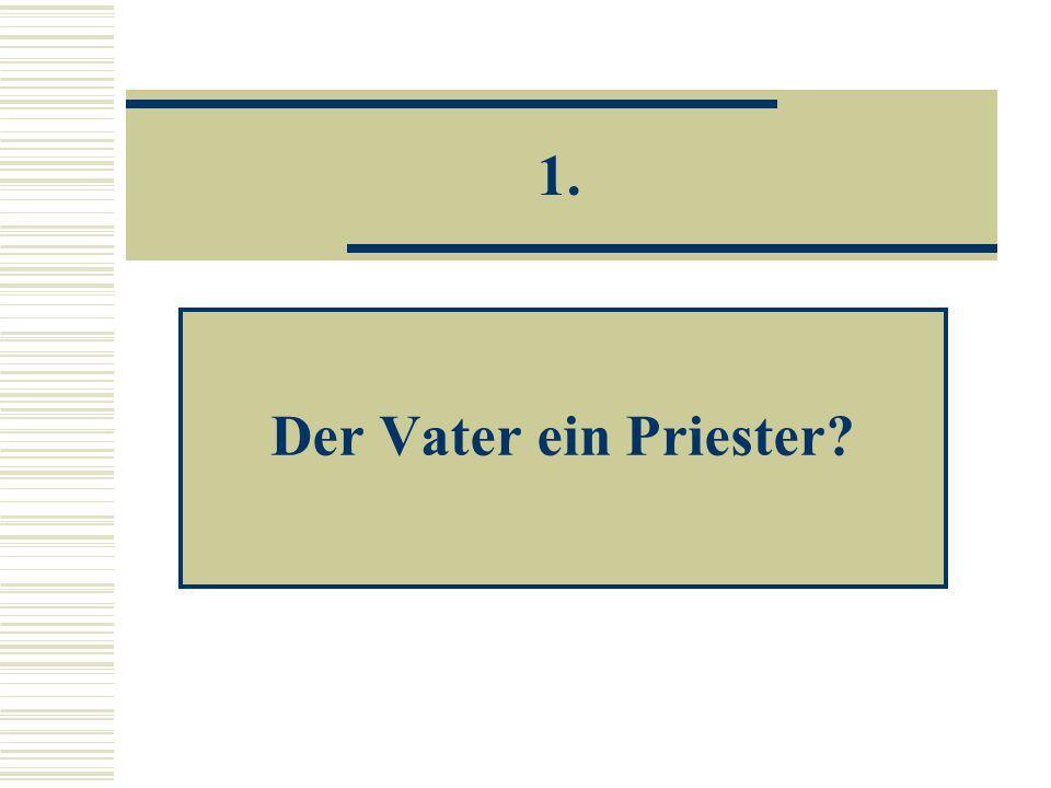 1. Der Vater ein Priester