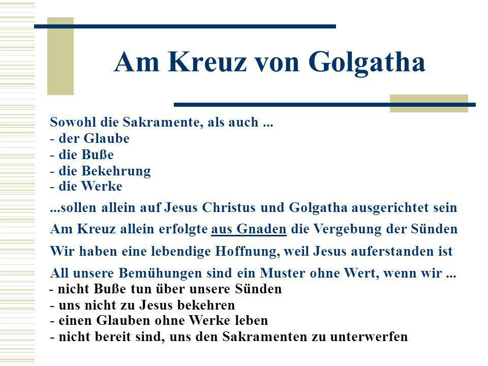 Am Kreuz von Golgatha Sowohl die Sakramente, als auch ... - der Glaube