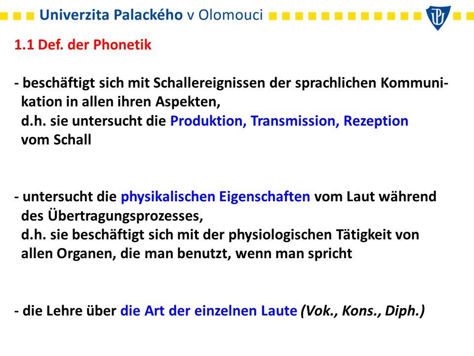 1.1 Def. der Phonetik - beschäftigt sich mit Schallereignissen der sprachlichen Kommuni-