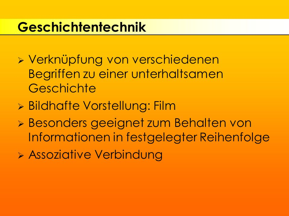 Geschichtentechnik Verknüpfung von verschiedenen Begriffen zu einer unterhaltsamen Geschichte. Bildhafte Vorstellung: Film.