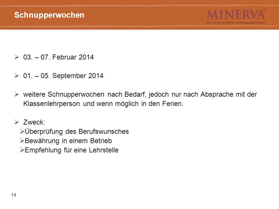 Schnupperwochen 03. – 07. Februar 2014 01. – 05. September 2014
