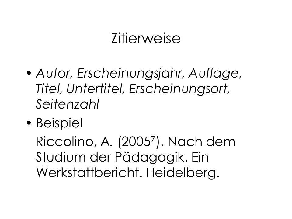 Zitierweise Autor, Erscheinungsjahr, Auflage, Titel, Untertitel, Erscheinungsort, Seitenzahl. Beispiel.