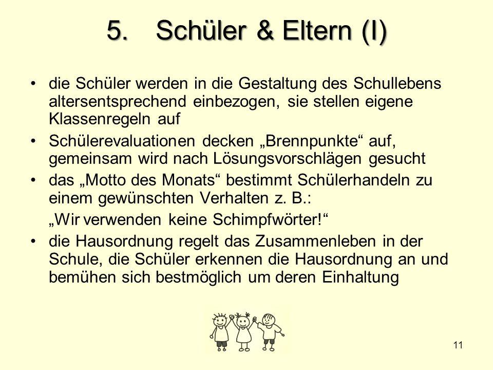 5. Schüler & Eltern (I) die Schüler werden in die Gestaltung des Schullebens altersentsprechend einbezogen, sie stellen eigene Klassenregeln auf.