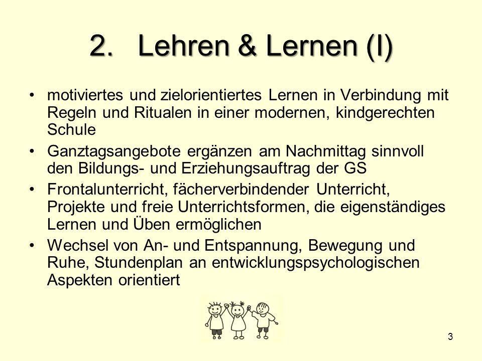 2. Lehren & Lernen (I) motiviertes und zielorientiertes Lernen in Verbindung mit Regeln und Ritualen in einer modernen, kindgerechten Schule.