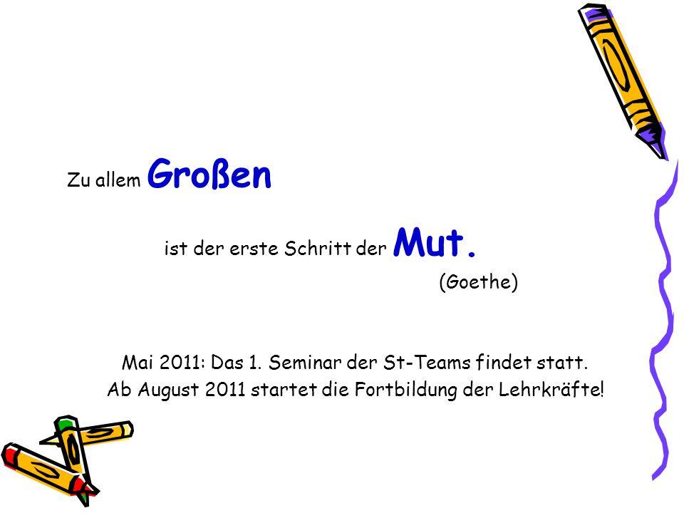 Zu allem Großen ist der erste Schritt der Mut. (Goethe) Mai 2011: Das 1. Seminar der St-Teams findet statt.