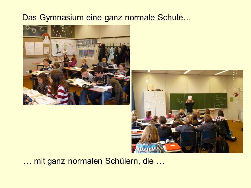 Das Gymnasium eine ganz normale Schule…