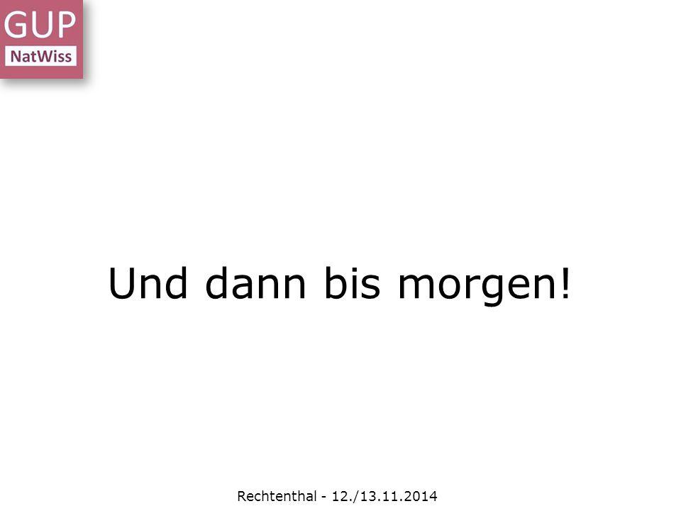 Und dann bis morgen! Rechtenthal - 12./13.11.2014