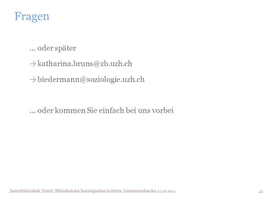 Fragen … oder später katharina.bruns@zb.uzh.ch