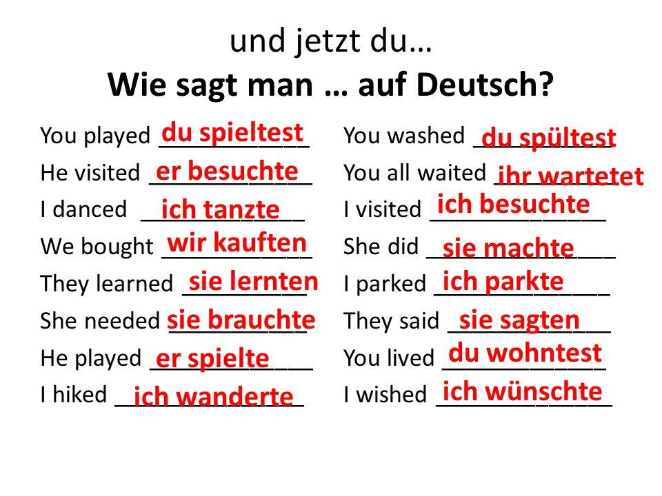 und jetzt du… Wie sagt man … auf Deutsch