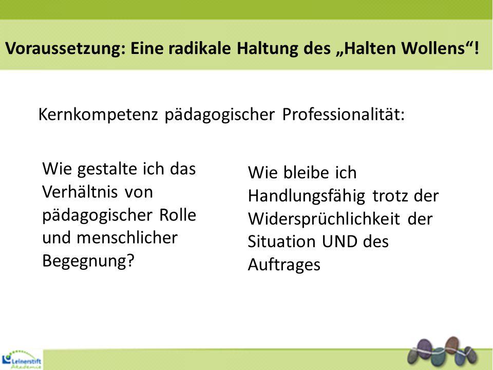 """Voraussetzung: Eine radikale Haltung des """"Halten Wollens !"""