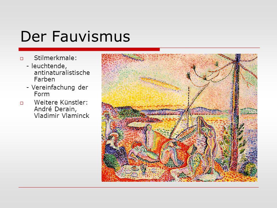 Der Fauvismus Stilmerkmale: - leuchtende, antinaturalistische Farben