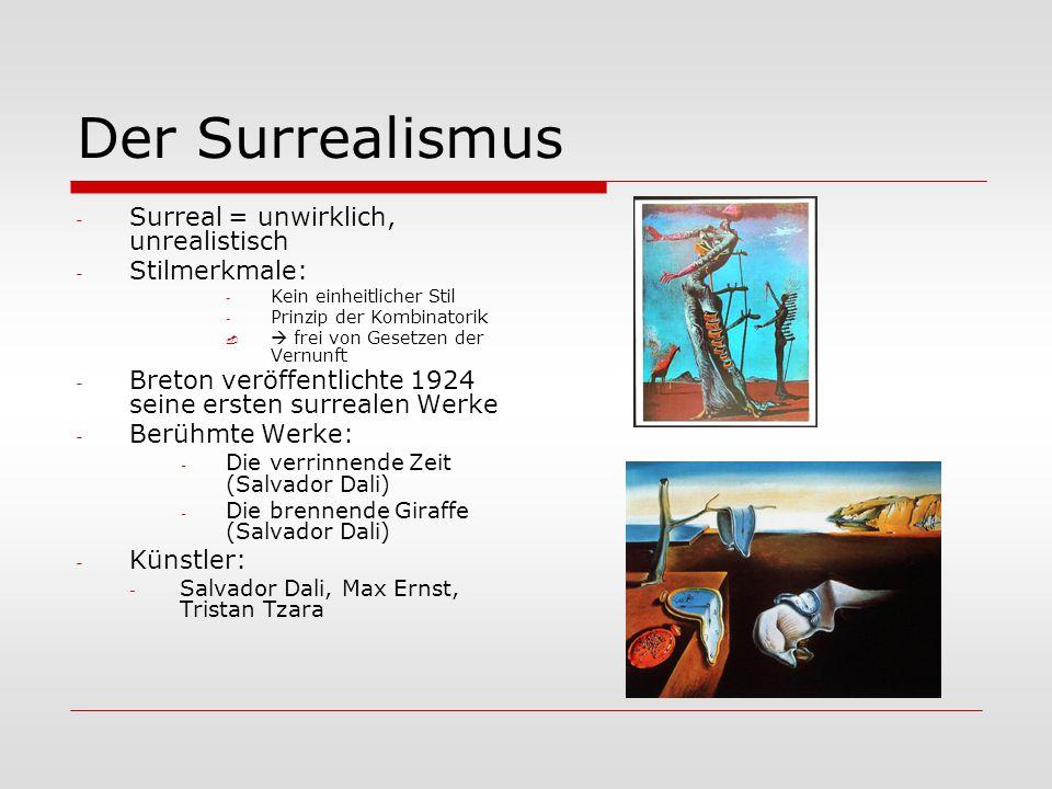 Der Surrealismus Surreal = unwirklich, unrealistisch Stilmerkmale: