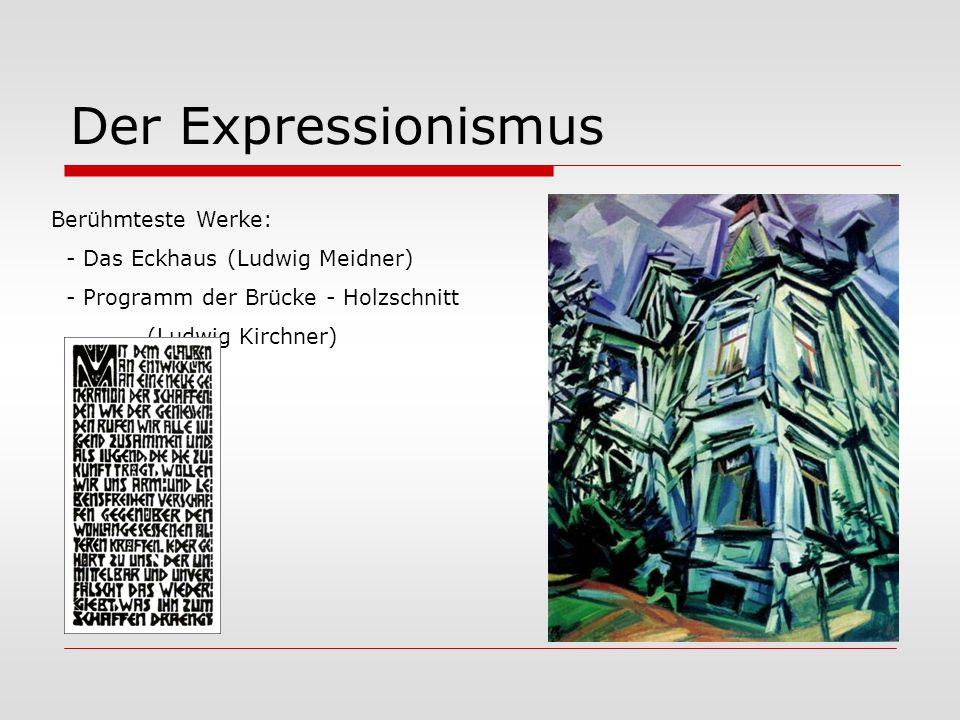 Der Expressionismus Berühmteste Werke: - Das Eckhaus (Ludwig Meidner)