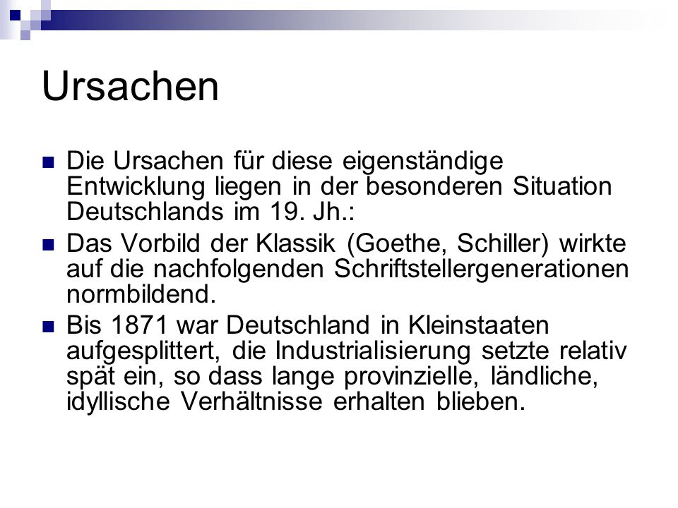 Ursachen Die Ursachen für diese eigenständige Entwicklung liegen in der besonderen Situation Deutschlands im 19. Jh.: