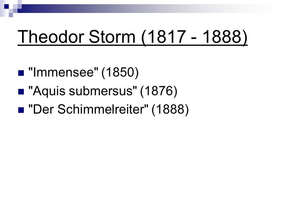 Theodor Storm (1817 - 1888) Immensee (1850) Aquis submersus (1876)