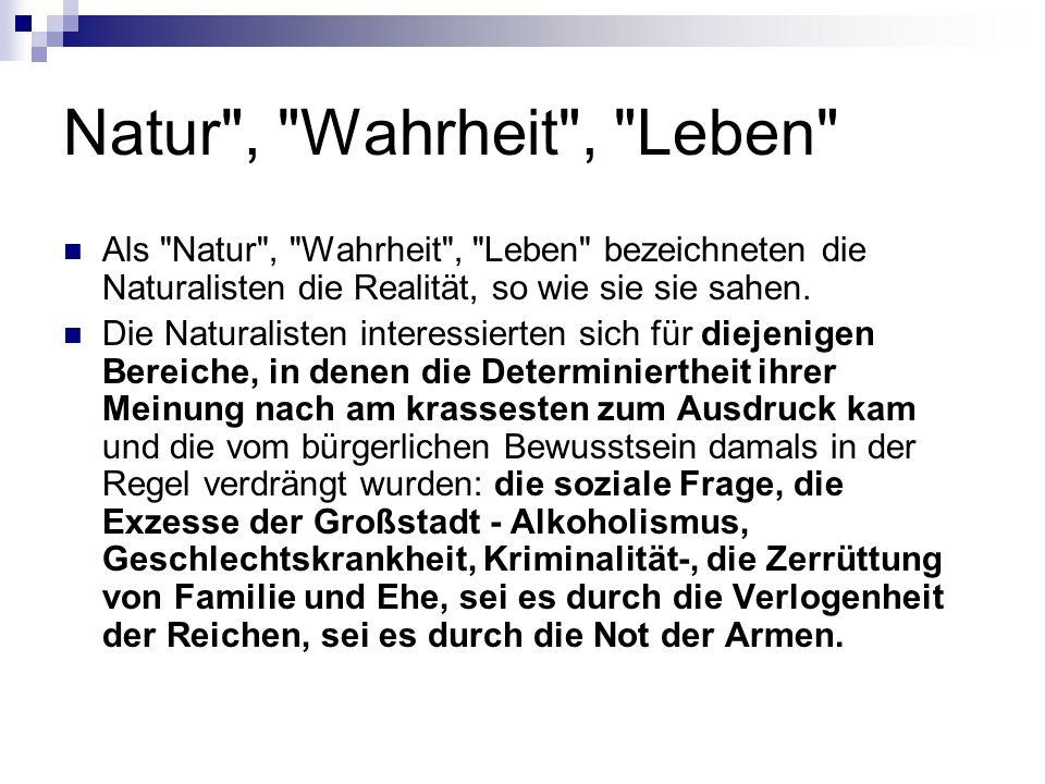 Natur , Wahrheit , Leben Als Natur , Wahrheit , Leben bezeichneten die Naturalisten die Realität, so wie sie sie sahen.