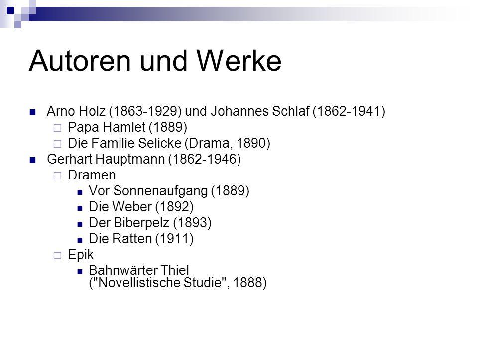 Autoren und Werke Arno Holz (1863-1929) und Johannes Schlaf (1862-1941) Papa Hamlet (1889) Die Familie Selicke (Drama, 1890)