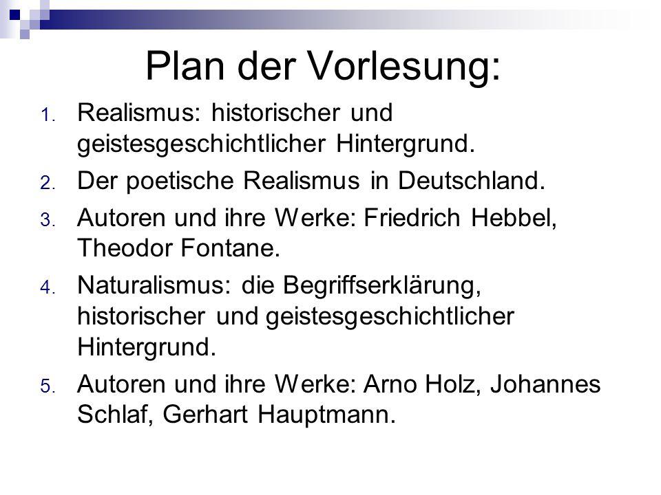 Plan der Vorlesung: Realismus: historischer und geistesgeschichtlicher Hintergrund. Der poetische Realismus in Deutschland.