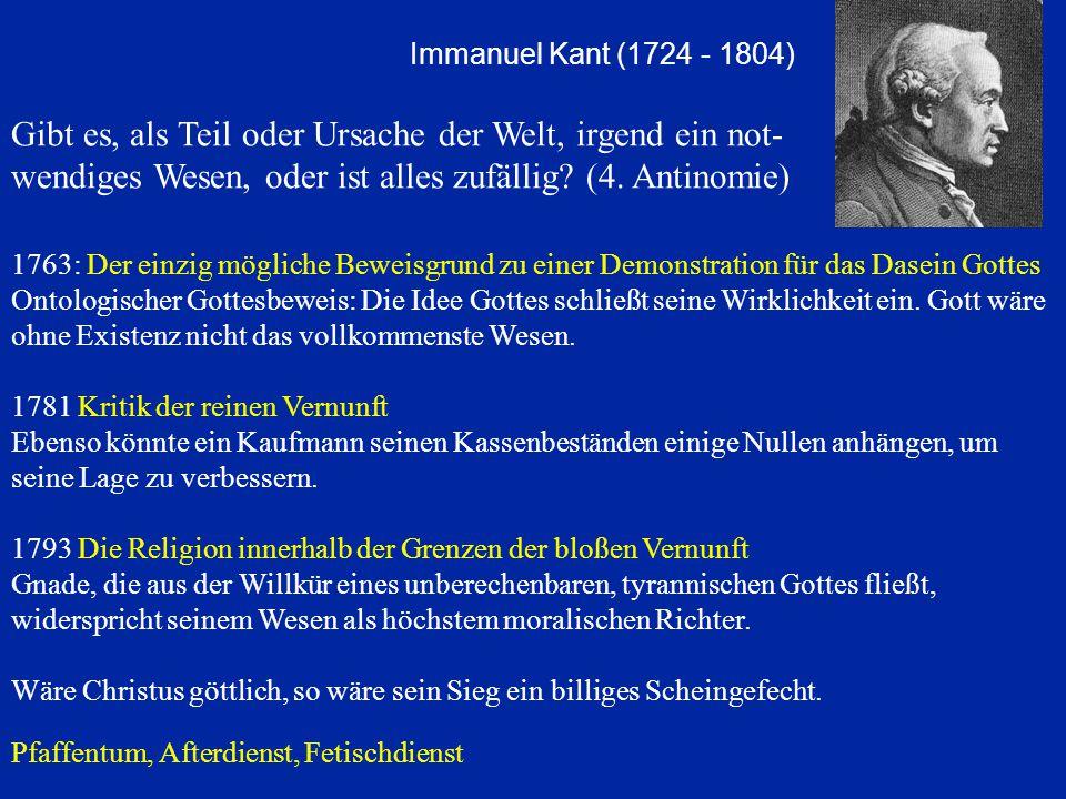 Immanuel Kant (1724 - 1804) Gibt es, als Teil oder Ursache der Welt, irgend ein not-wendiges Wesen, oder ist alles zufällig (4. Antinomie)