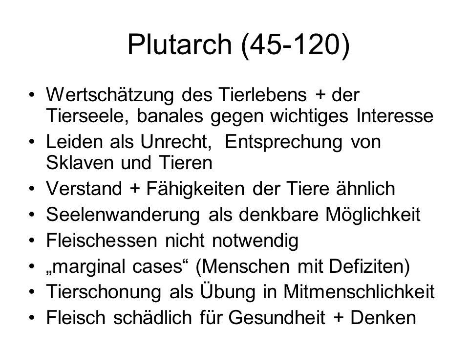 Plutarch (45-120) Wertschätzung des Tierlebens + der Tierseele, banales gegen wichtiges Interesse.
