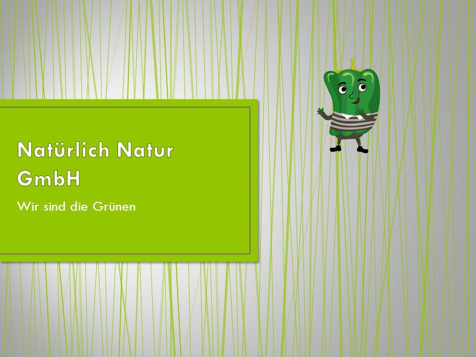 Natürlich Natur GmbH Wir sind die Grünen