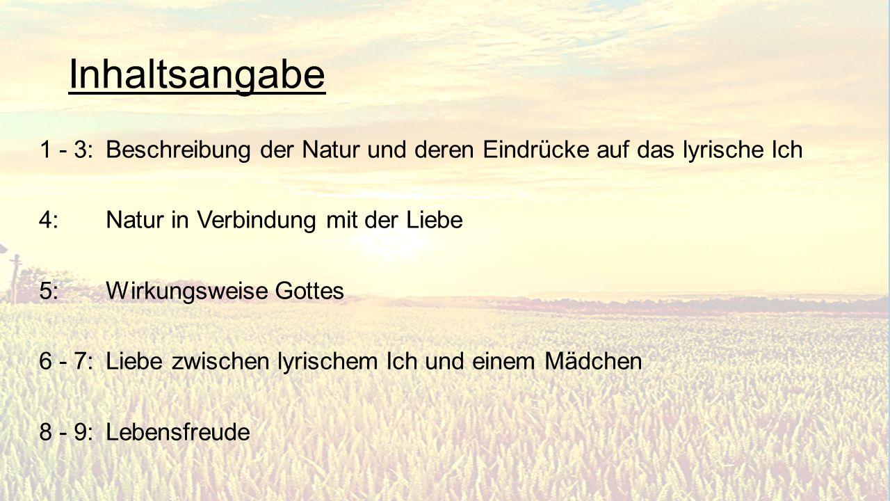 Inhaltsangabe 1 - 3: Beschreibung der Natur und deren Eindrücke auf das lyrische Ich. 4: Natur in Verbindung mit der Liebe.