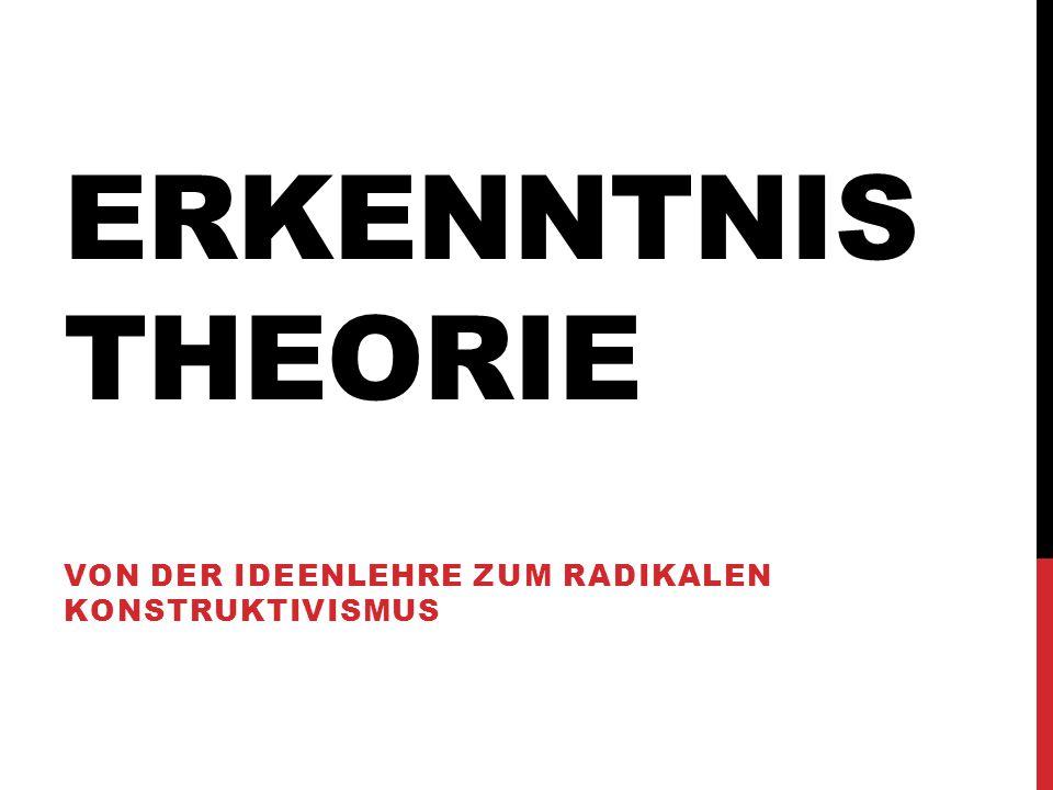 Von der Ideenlehre zum radikalen Konstruktivismus