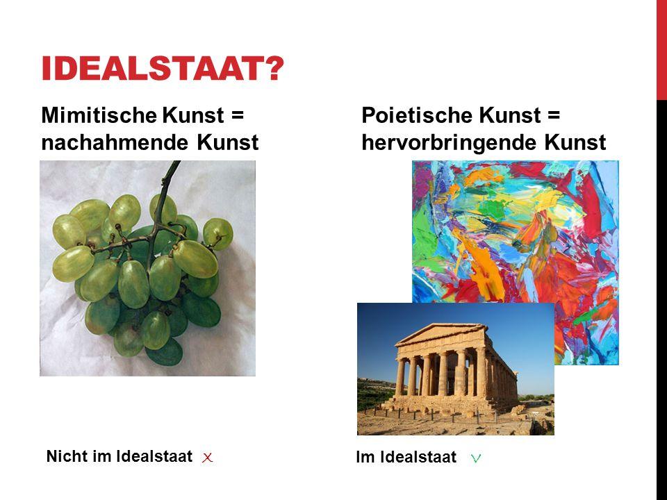 Idealstaat Mimitische Kunst = nachahmende Kunst