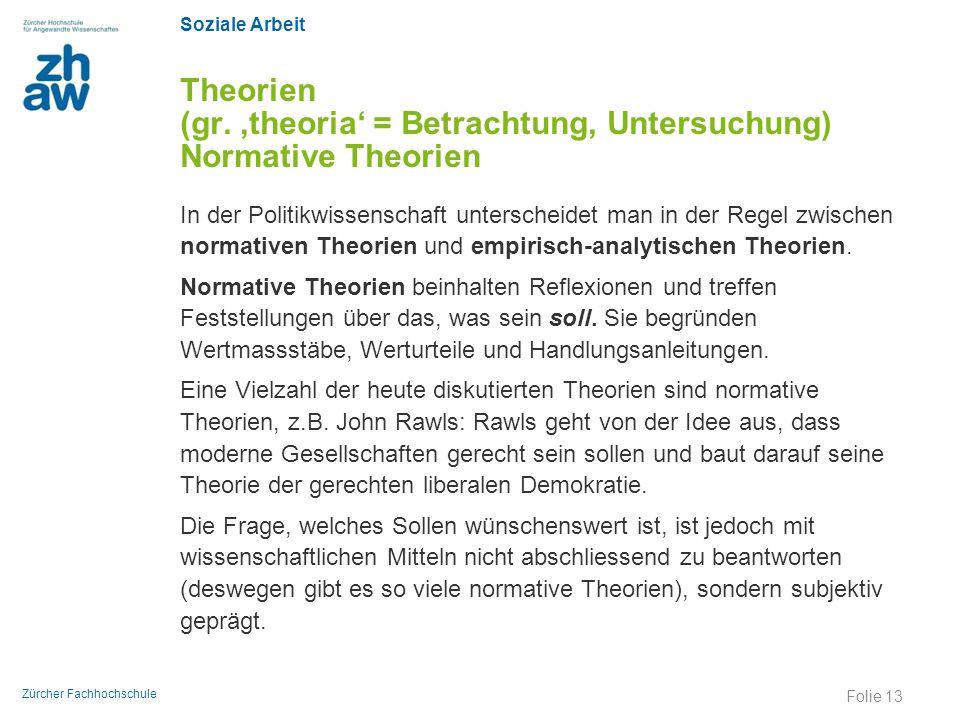 Theorien (gr. 'theoria' = Betrachtung, Untersuchung) Normative Theorien