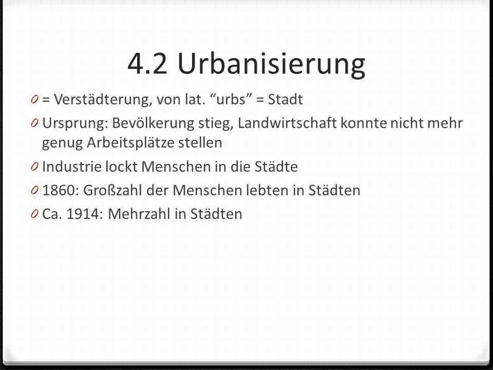 4.2 Urbanisierung = Verstädterung, von lat. urbs = Stadt