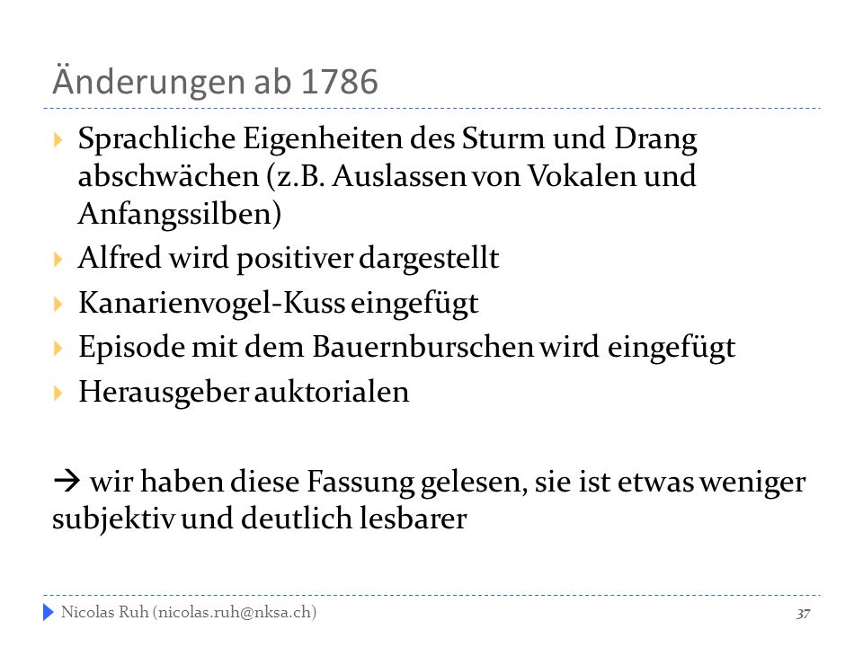 Änderungen ab 1786 Sprachliche Eigenheiten des Sturm und Drang abschwächen (z.B. Auslassen von Vokalen und Anfangssilben)