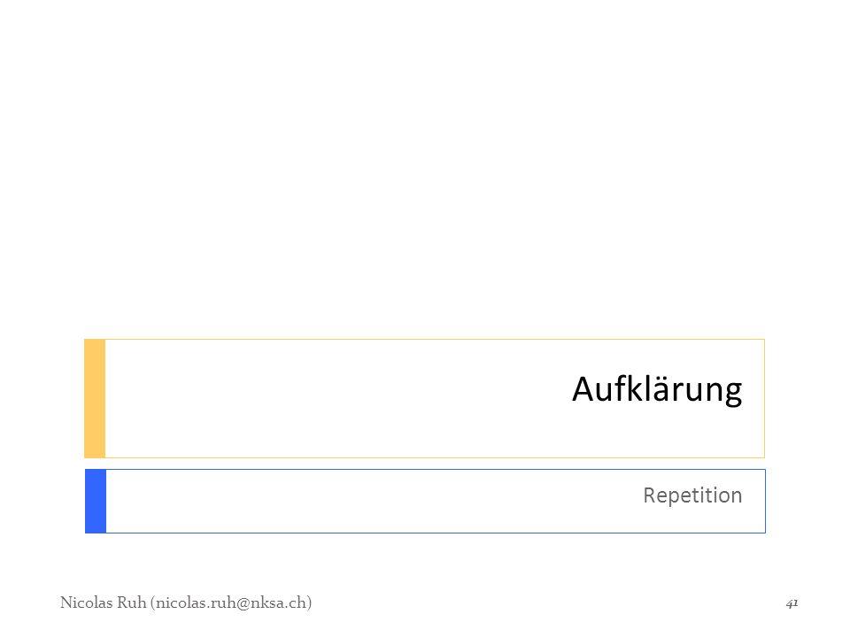 Aufklärung Repetition Nicolas Ruh (nicolas.ruh@nksa.ch)