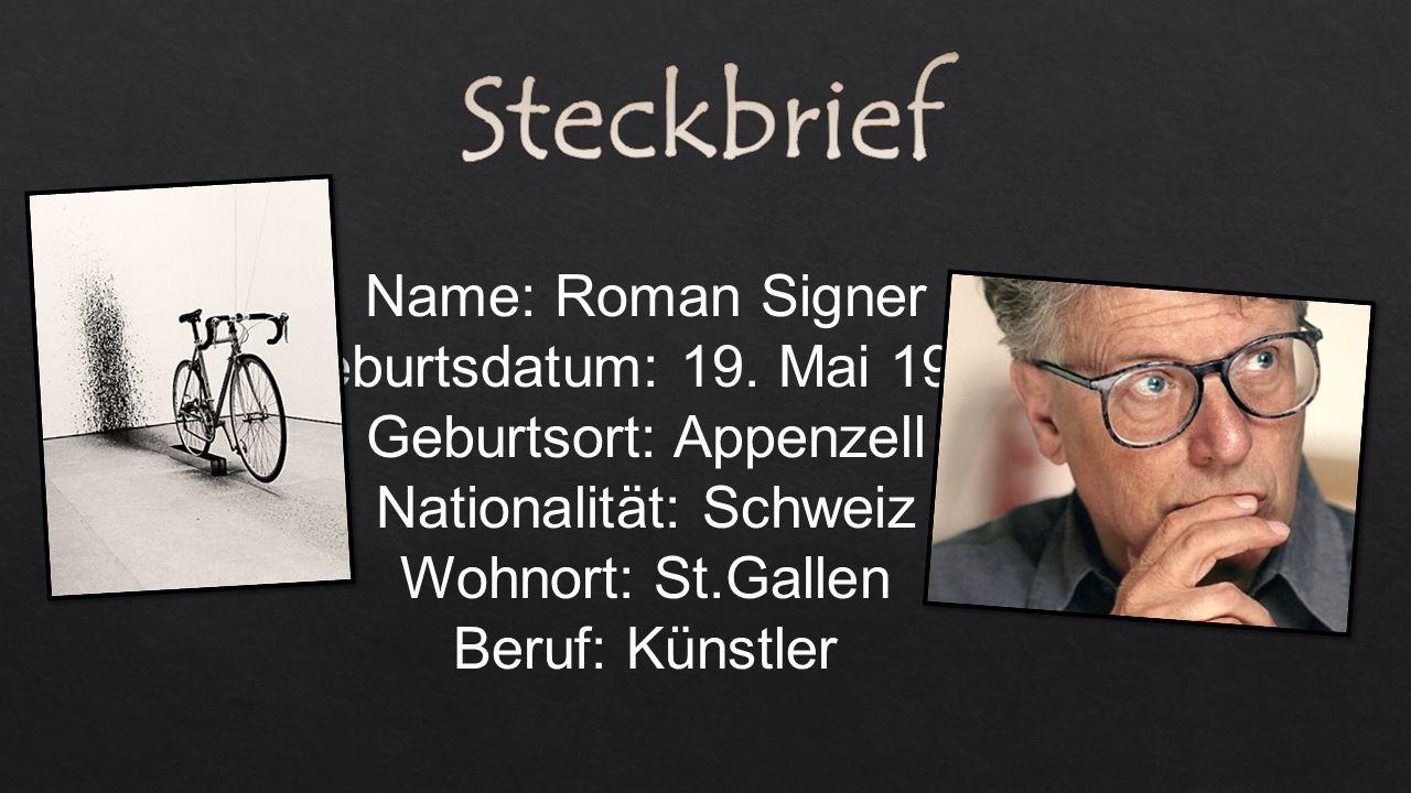 Steckbrief Name: Roman Signer Geburtsdatum: 19. Mai 1938