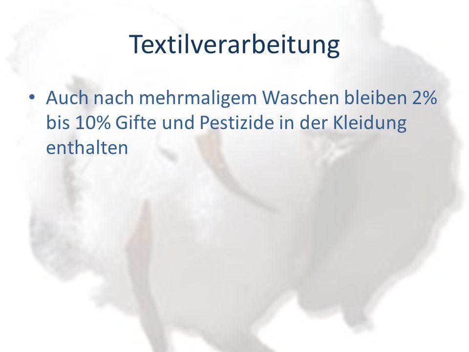 Textilverarbeitung Auch nach mehrmaligem Waschen bleiben 2% bis 10% Gifte und Pestizide in der Kleidung enthalten.