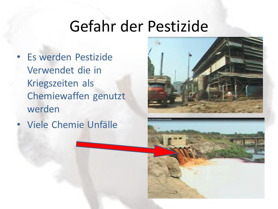 Gefahr der Pestizide Es werden Pestizide Verwendet die in Kriegszeiten als Chemiewaffen genutzt werden.