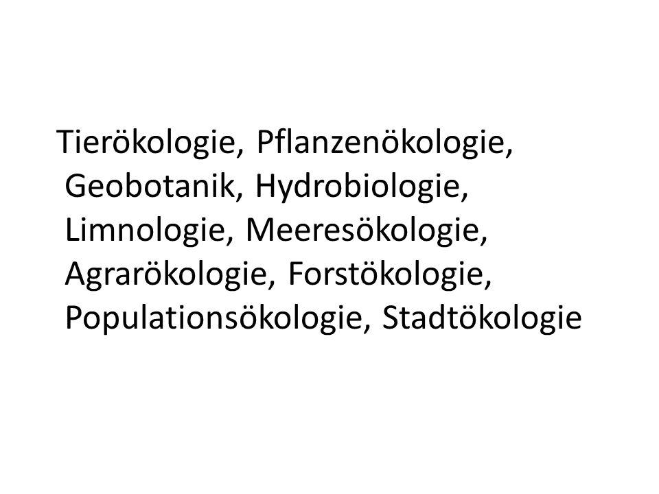 Tierökologie, Pflanzenökologie, Geobotanik, Hydrobiologie, Limnologie, Meeresökologie, Agrarökologie, Forstökologie, Populationsökologie, Stadtökologie